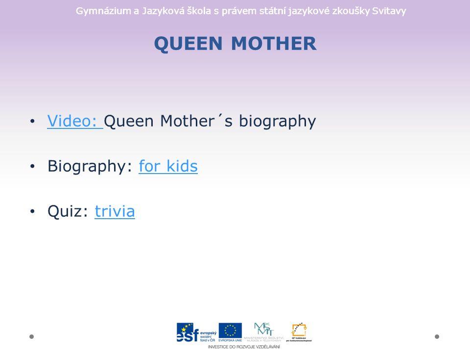 Gymnázium a Jazyková škola s právem státní jazykové zkoušky Svitavy QUEEN MOTHER Video: Queen Mother´s biography Video: Biography: for kidsfor kids Quiz: triviatrivia