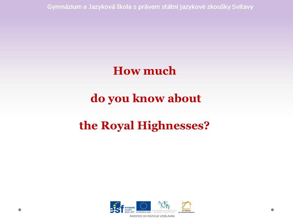 Gymnázium a Jazyková škola s právem státní jazykové zkoušky Svitavy How much do you know about the Royal Highnesses
