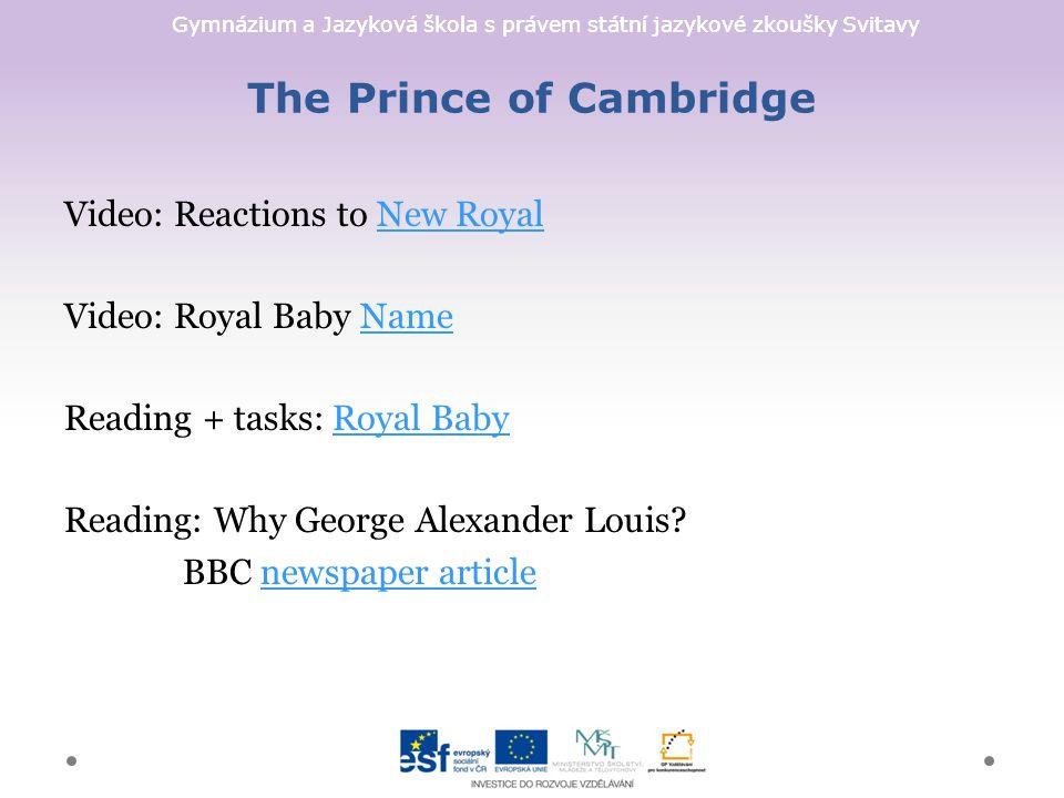 Gymnázium a Jazyková škola s právem státní jazykové zkoušky Svitavy The Prince of Cambridge Video: Reactions to New RoyalNew Royal Video: Royal Baby NameName Reading + tasks: Royal BabyRoyal Baby Reading: Why George Alexander Louis.