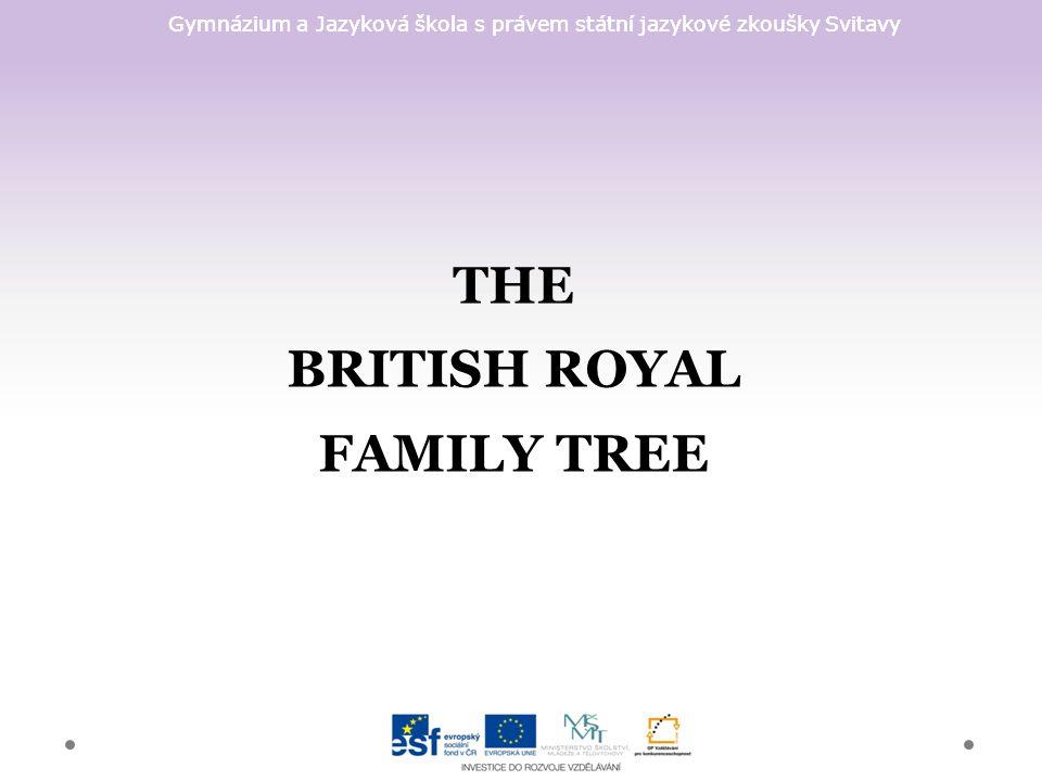 Gymnázium a Jazyková škola s právem státní jazykové zkoušky Svitavy THE BRITISH ROYAL FAMILY TREE