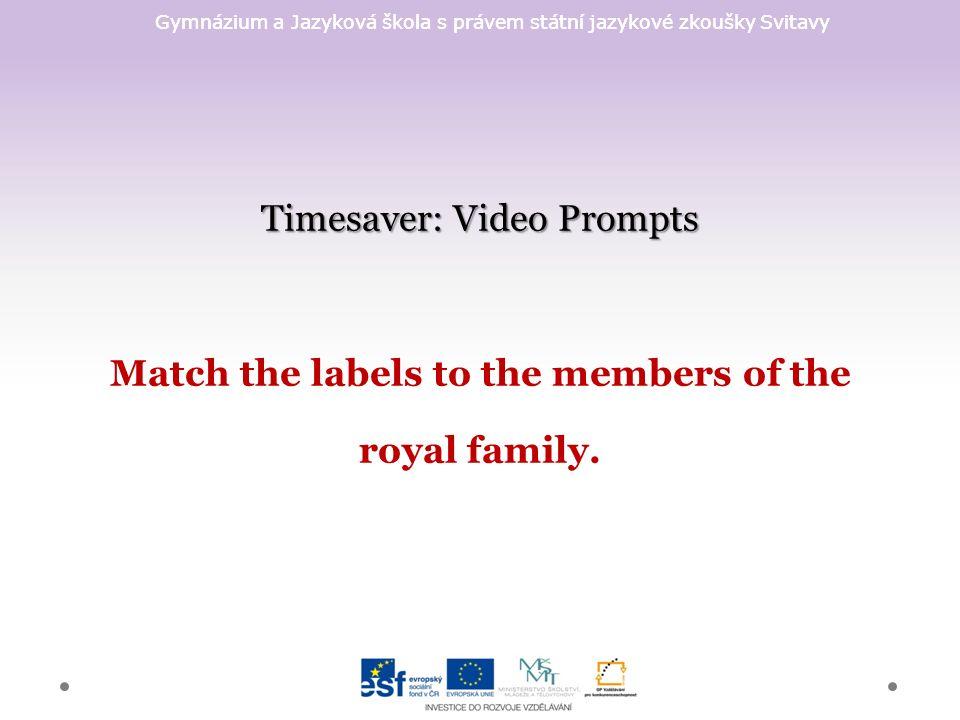 Gymnázium a Jazyková škola s právem státní jazykové zkoušky Svitavy Timesaver: Video Prompts Timesaver: Video Prompts Match the labels to the members of the royal family.