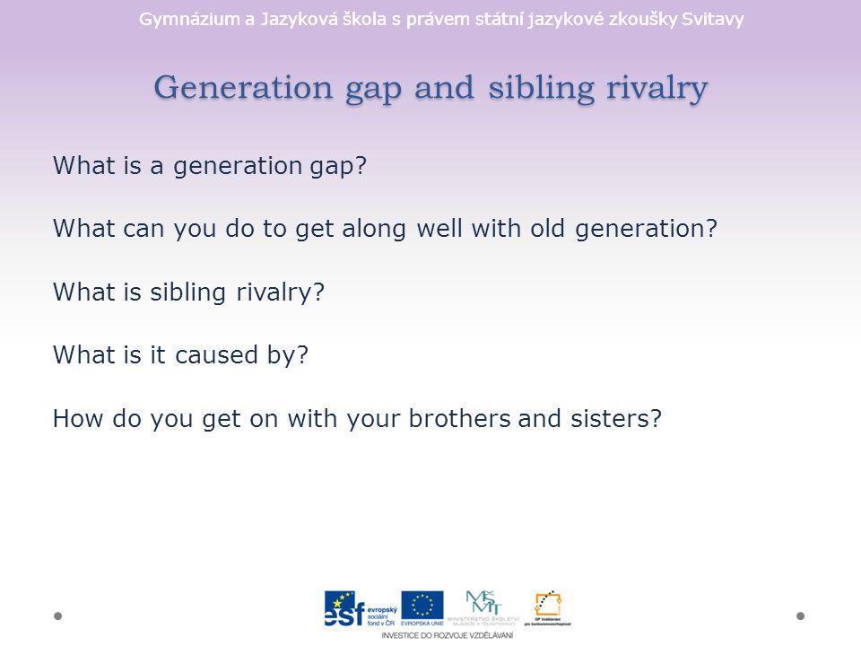 Gymnázium a Jazyková škola s právem státní jazykové zkoušky Svitavy Generation gap and sibling rivalry What is a generation gap.