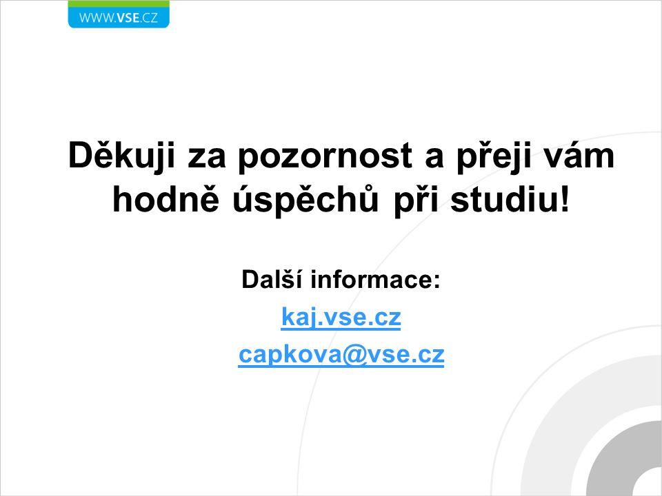 Děkuji za pozornost a přeji vám hodně úspěchů při studiu! Další informace: kaj.vse.cz capkova@vse.cz