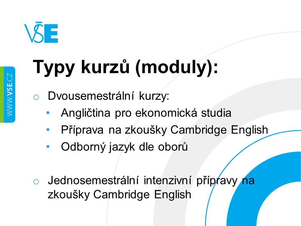 Typy kurzů (moduly): o Dvousemestrální kurzy: Angličtina pro ekonomická studia Příprava na zkoušky Cambridge English Odborný jazyk dle oborů o Jednosemestrální intenzivní přípravy na zkoušky Cambridge English
