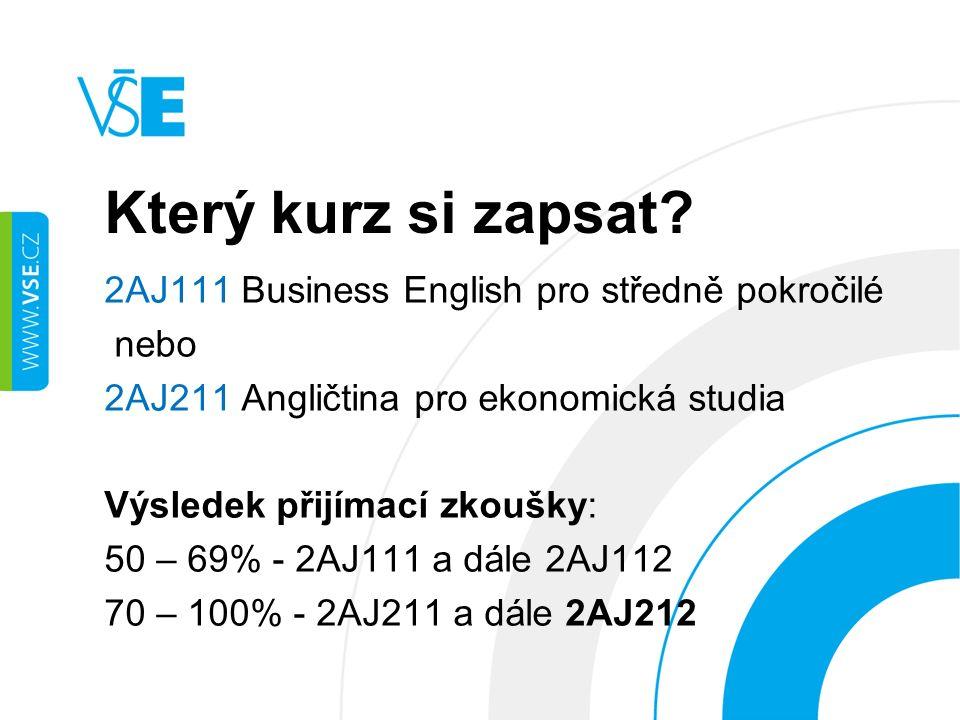 Který kurz si zapsat? 2AJ111 Business English pro středně pokročilé nebo 2AJ211 Angličtina pro ekonomická studia Výsledek přijímací zkoušky: 50 – 69%