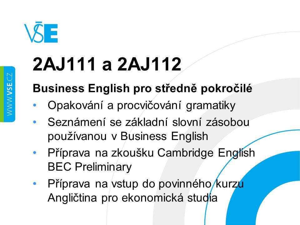 2AJ111 a 2AJ112 Business English pro středně pokročilé Opakování a procvičování gramatiky Seznámení se základní slovní zásobou používanou v Business English Příprava na zkoušku Cambridge English BEC Preliminary Příprava na vstup do povinného kurzu Angličtina pro ekonomická studia