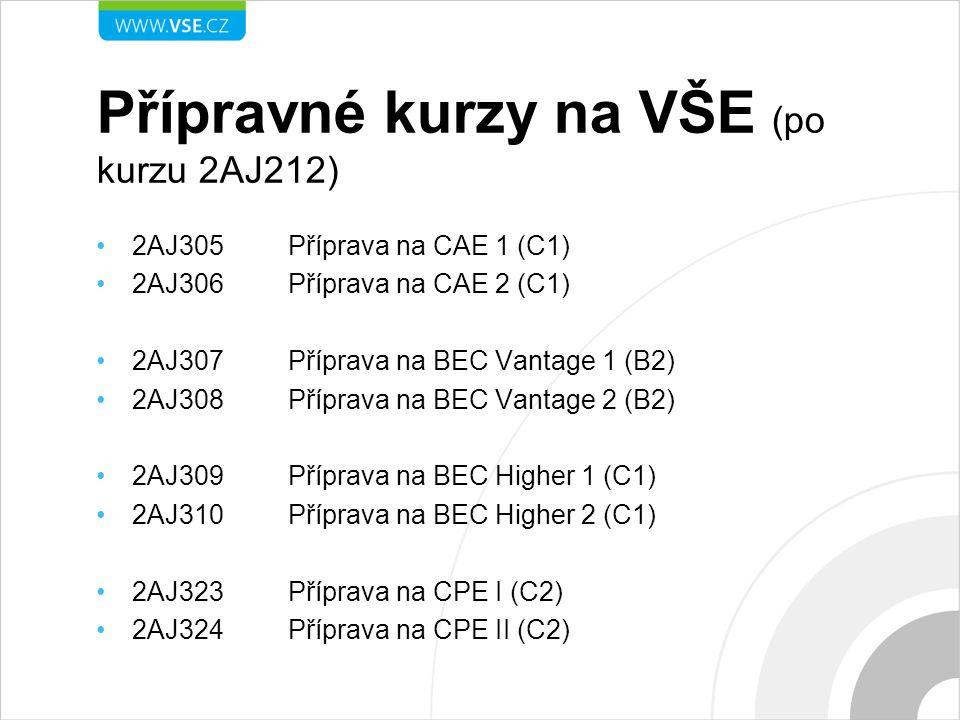 Přípravné kurzy na VŠE (po kurzu 2AJ212) 2AJ305 Příprava na CAE 1 (C1) 2AJ306 Příprava na CAE 2 (C1) 2AJ307 Příprava na BEC Vantage 1 (B2) 2AJ308 Příprava na BEC Vantage 2 (B2) 2AJ309 Příprava na BEC Higher 1 (C1) 2AJ310 Příprava na BEC Higher 2 (C1) 2AJ323 Příprava na CPE I (C2) 2AJ324 Příprava na CPE II (C2)