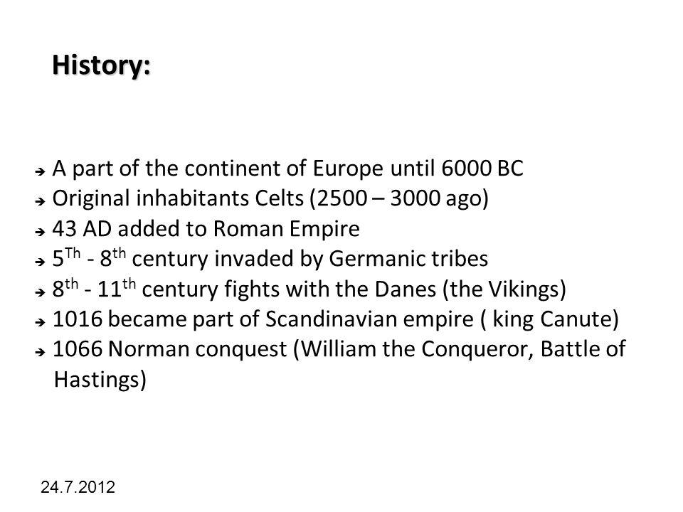 Kliknutím lze upravit styl předlohy. 24.7.2012 History:  A part of the continent of Europe until 6000 BC  Original inhabitants Celts (2500 – 3000 ag