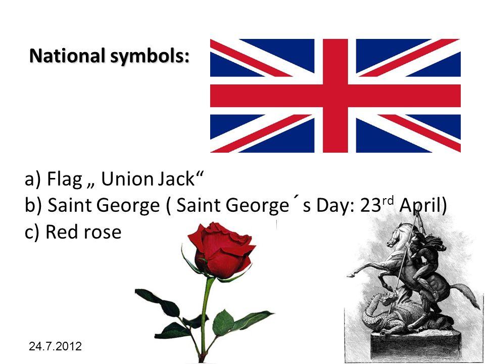 """Kliknutím lze upravit styl předlohy. 24.7.2012 National symbols: a) Flag """" Union Jack"""" b) Saint George ( Saint George´s Day: 23 rd April) c) Red rose"""