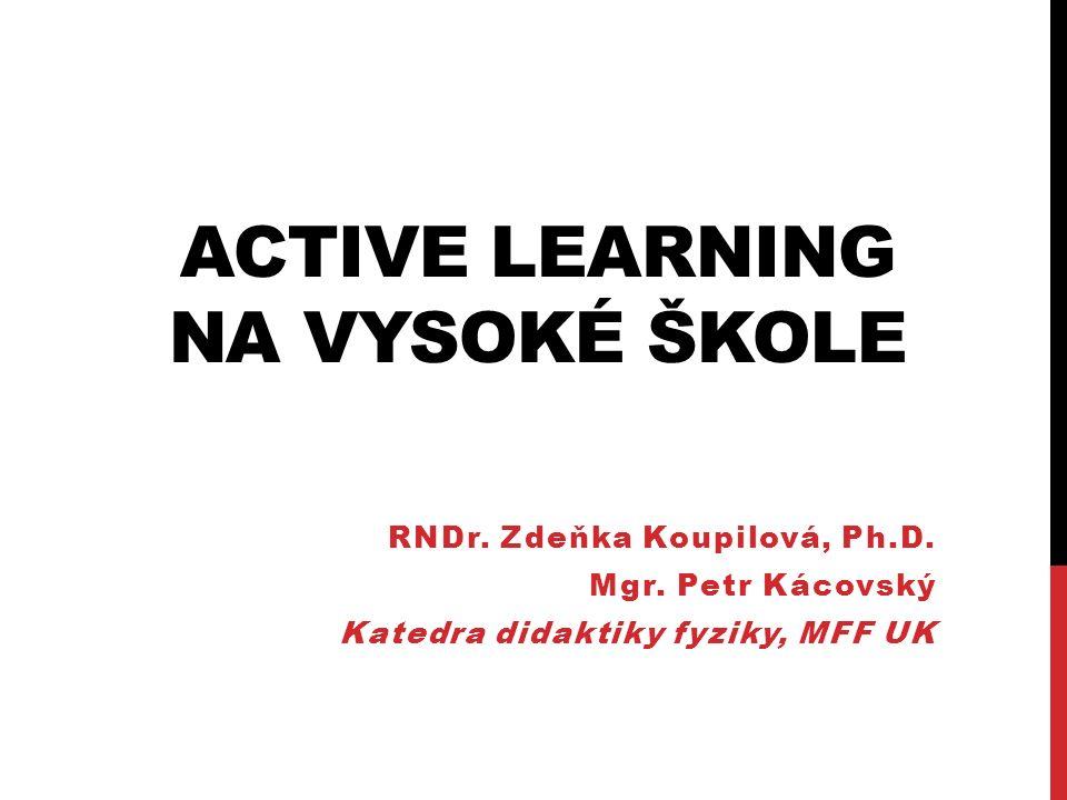 ACTIVE LEARNING NA VYSOKÉ ŠKOLE RNDr. Zdeňka Koupilová, Ph.D.