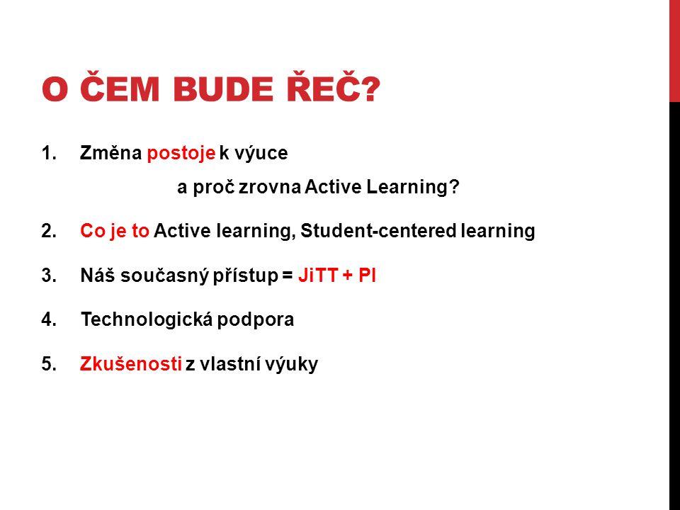 O ČEM BUDE ŘEČ. 1. Změna postoje k výuce a proč zrovna Active Learning.