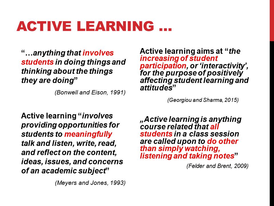 """…anything that involves students in doing things and thinking about the things they are doing"" (Bonwell and Eison, 1991) Active learning ""involves pr"