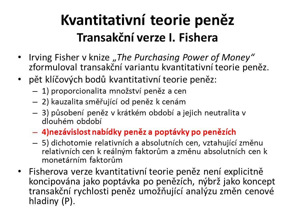 """Kvantitativní teorie peněz Transakční verze I. Fishera Irving Fisher v knize """"The Purchasing Power of Money"""" zformuloval transakční variantu kvantitat"""