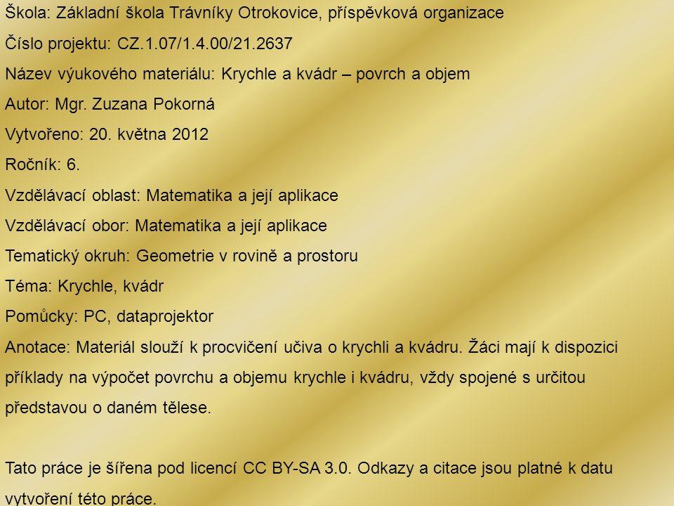 Škola: Základní škola Trávníky Otrokovice, příspěvková organizace Číslo projektu: CZ.1.07/1.4.00/21.2637 Název výukového materiálu: Krychle a kvádr –