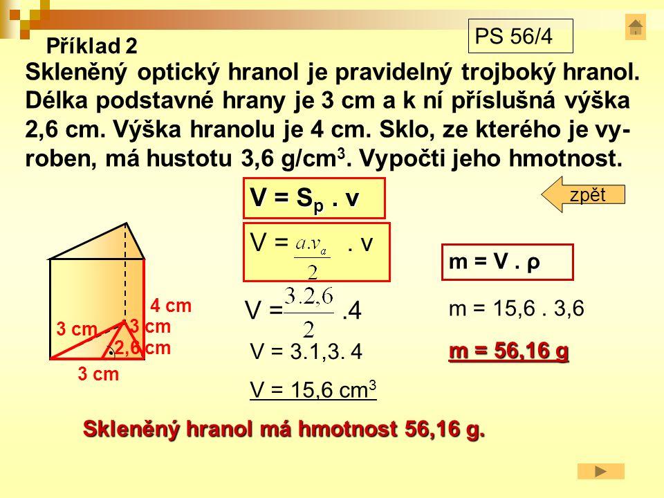 Příklad 3 20 cm 15 cm 80 cm V = 0,35.0,1.0,8 V = 0,028 m 3 x = 6 obrubníků Na přívěsný vozík můžeme naložit 6 obrubníků.