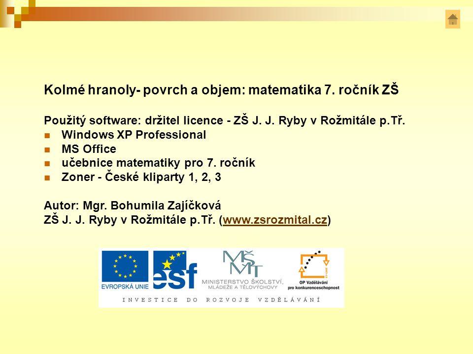 Kolmé hranoly- povrch a objem: matematika 7. ročník ZŠ Použitý software: držitel licence - ZŠ J. J. Ryby v Rožmitále p.Tř. Windows XP Professional MS