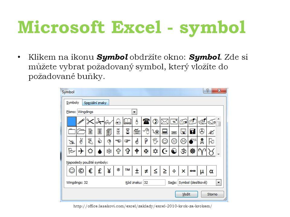 Microsoft Excel - symbol http://office.lasakovi.com/excel/zaklady/excel-2010-krok-za-krokem/ Klikem na ikonu Symbol obdržíte okno: Symbol.