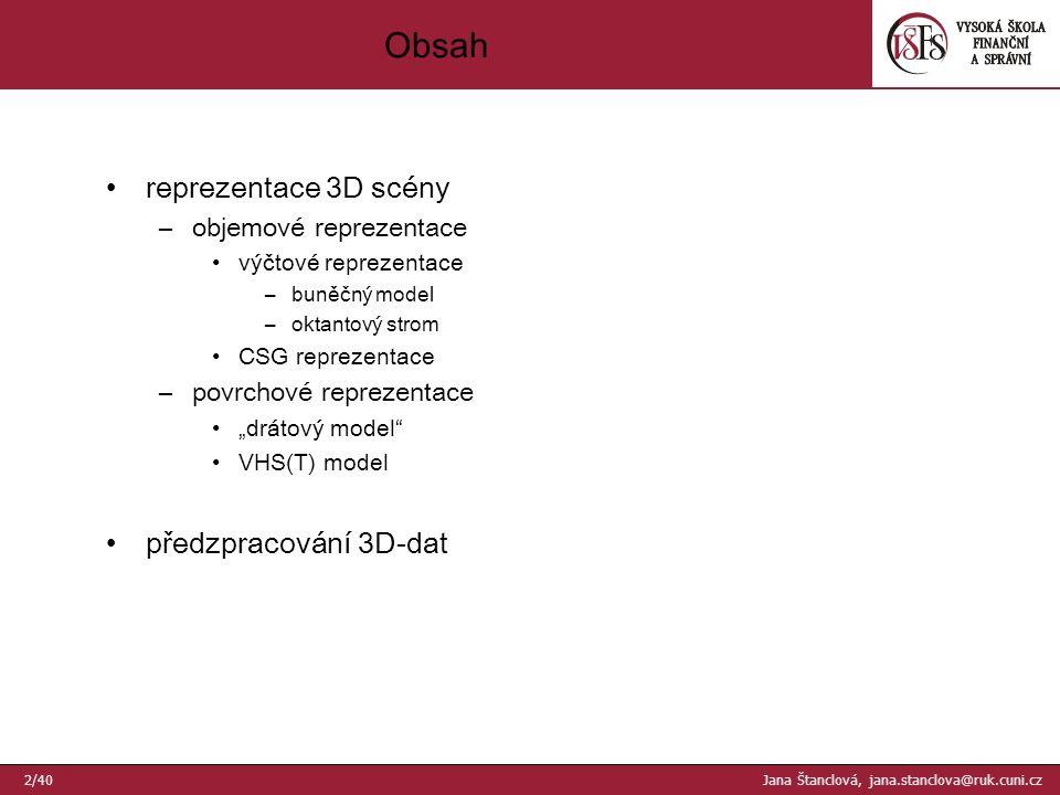 kompletní topologická informace –seznamy vrcholů, hran, stěn (a těles) Povrchové reprezentace VHS(T) 23/40 Jana Štanclová, jana.stanclova@ruk.cuni.cz