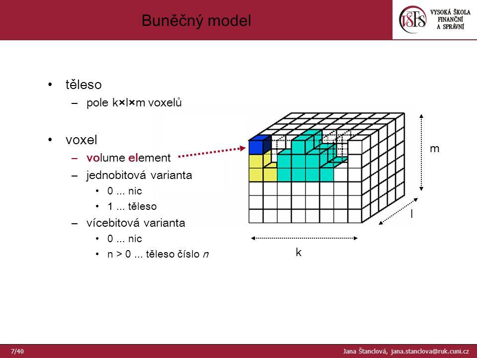 k l m těleso –pole k×l×m voxelů voxel –volume element –jednobitová varianta 0...