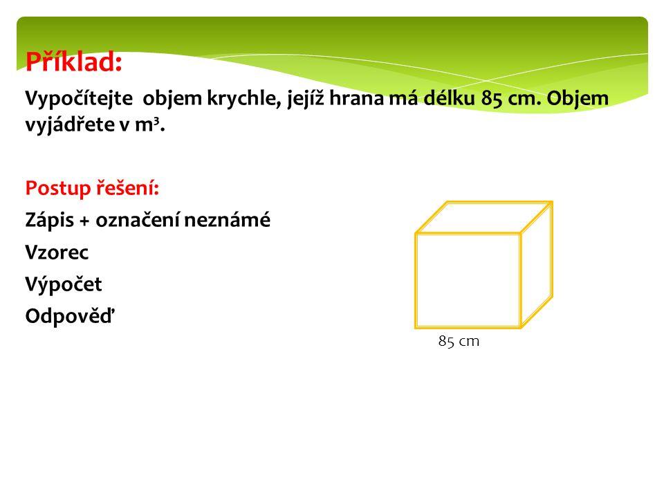 Řešení: a = 85 cm V = x [cm³] V = a.a. a V = 85. 85.