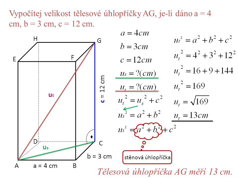 Vypočítej velikost tělesové úhlopříčky AG, je-li dáno a = 4 cm, b = 3 cm, c = 12 cm.