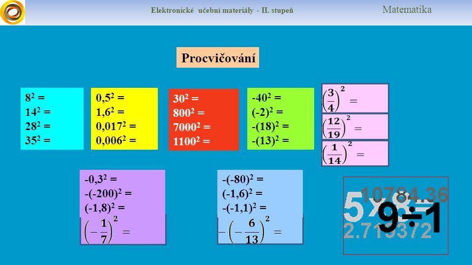 -0,3 2 = -(-200) 2 = (-1,8) 2 = Elektronické učební materiály - II.