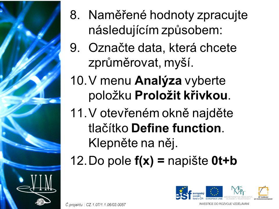 Č.projektu : CZ.1.07/1.1.06/03.0057 8.Naměřené hodnoty zpracujte následujícím způsobem: 9.Označte data, která chcete zprůměrovat, myší. 10.V menu Anal
