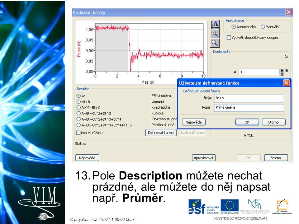 Č.projektu : CZ.1.07/1.1.06/03.0057 13.Pole Description můžete nechat prázdné, ale můžete do něj napsat např. Průměr.