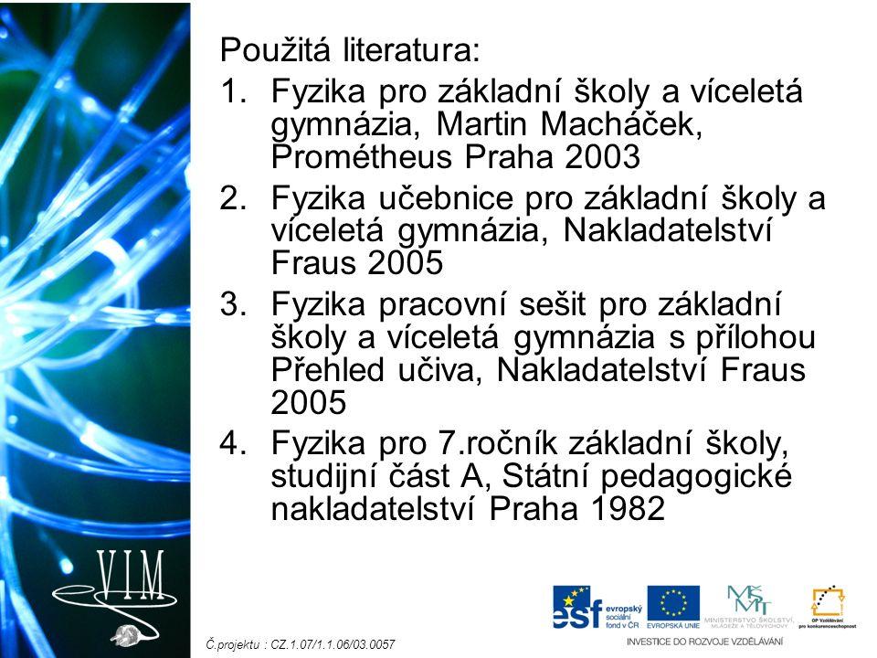 Č.projektu : CZ.1.07/1.1.06/03.0057 Použitá literatura: 1.Fyzika pro základní školy a víceletá gymnázia, Martin Macháček, Prométheus Praha 2003 2.Fyzi