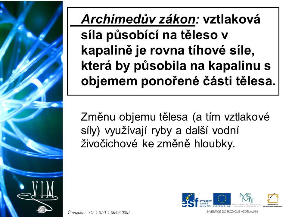 Č.projektu : CZ.1.07/1.1.06/03.0057 Archimedův zákon: vztlaková síla působící na těleso v kapalině je rovna tíhové síle, která by působila na kapalinu