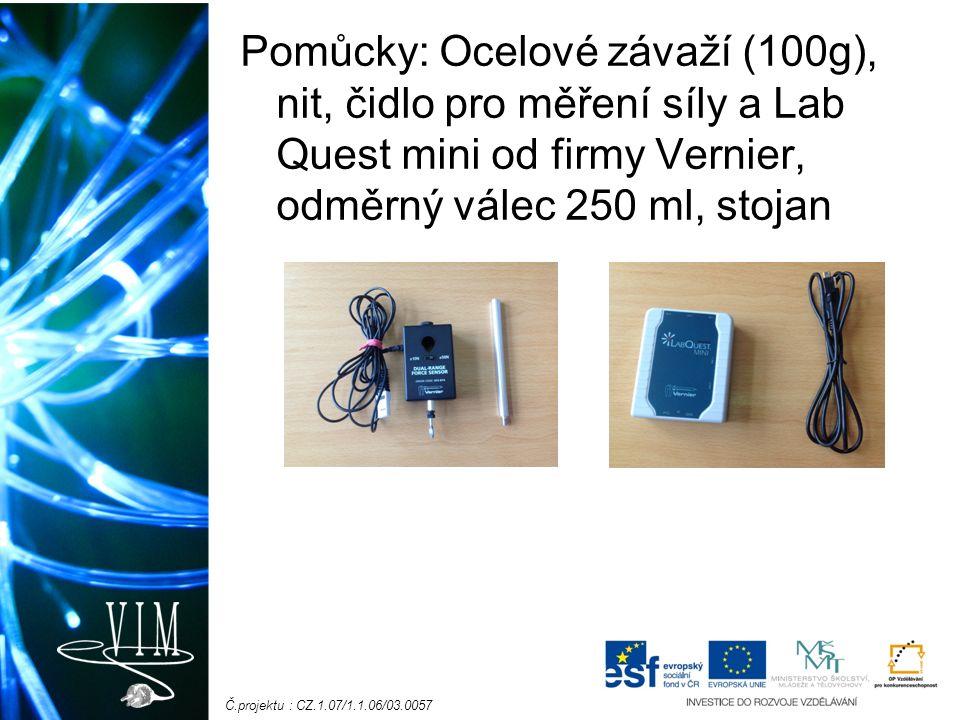 Č.projektu : CZ.1.07/1.1.06/03.0057 Pomůcky: Ocelové závaží (100g), nit, čidlo pro měření síly a Lab Quest mini od firmy Vernier, odměrný válec 250 ml, stojan