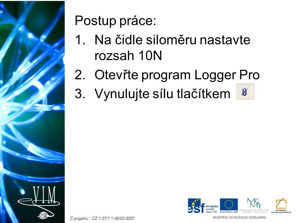 Č.projektu : CZ.1.07/1.1.06/03.0057 Postup práce: 1.Na čidle siloměru nastavte rozsah 10N 2.Otevřte program Logger Pro 3.Vynulujte sílu tlačítkem