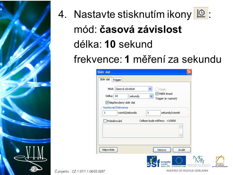 Č.projektu : CZ.1.07/1.1.06/03.0057 4.Nastavte stisknutím ikony : mód: časová závislost délka: 10 sekund frekvence: 1 měření za sekundu
