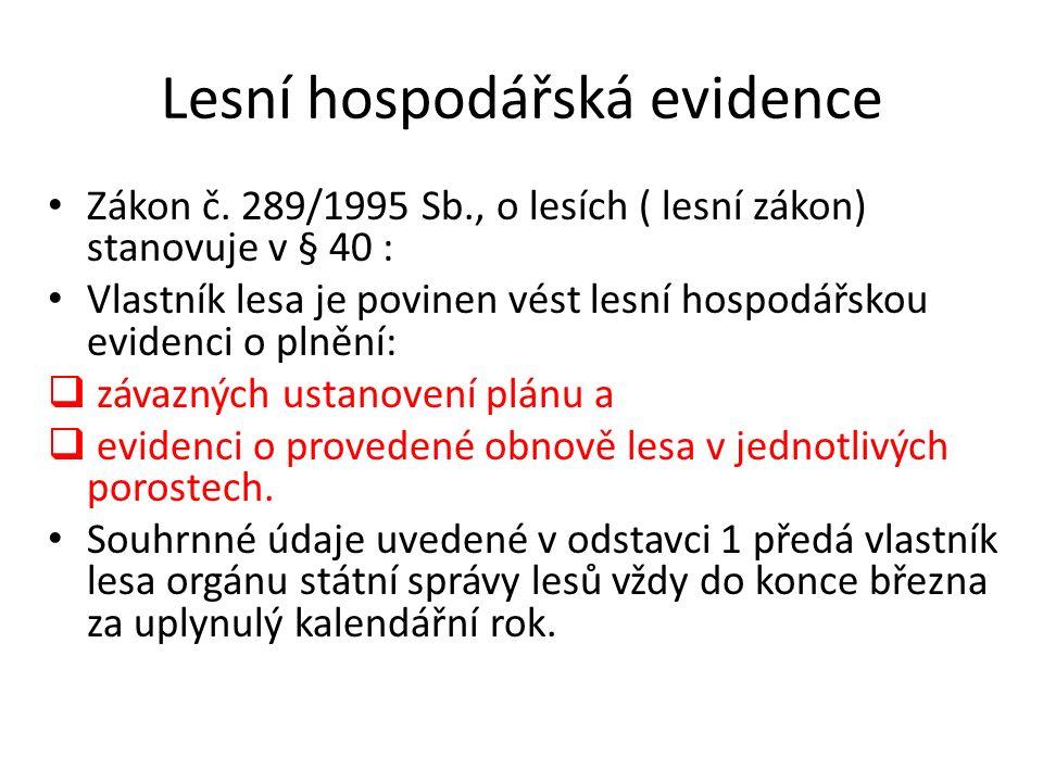 Lesní hospodářská evidence Zákon č. 289/1995 Sb., o lesích ( lesní zákon) stanovuje v § 40 : Vlastník lesa je povinen vést lesní hospodářskou evidenci