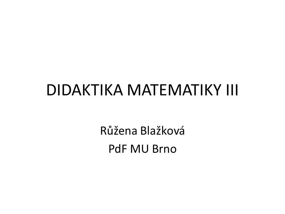 DIDAKTIKA MATEMATIKY III Růžena Blažková PdF MU Brno