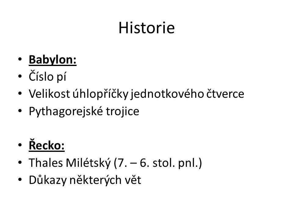 Historie Babylon: Číslo pí Velikost úhlopříčky jednotkového čtverce Pythagorejské trojice Řecko: Thales Milétský (7. – 6. stol. pnl.) Důkazy některých