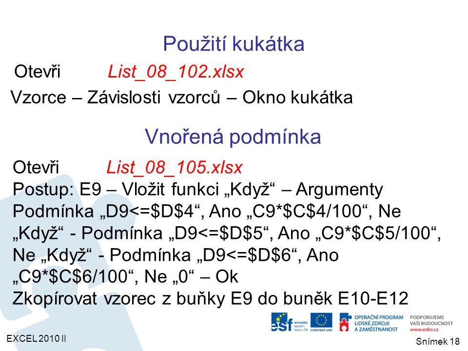 """Vnořená podmínka OtevřiList_08_105.xlsx Postup: E9 – Vložit funkci """"Když"""" – Argumenty Podmínka """"D9<=$D$4"""", Ano """"C9*$C$4/100"""", Ne """"Když"""" - Podmínka """"D9"""