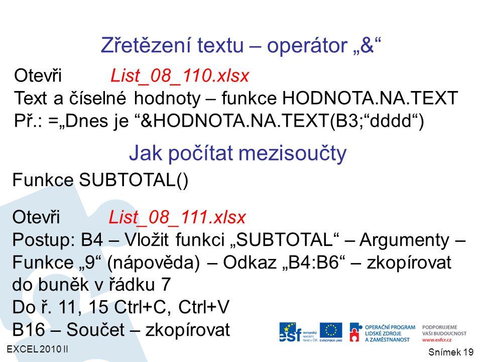 """Funkce PLATBA() OtevřiList_08_112.xlsx Postup: B8 – Vložit funkci """"PLATBA – Argumenty – Sazba """"$B$4%/12 – Pper """"$B$5 – Souč_hod """"-$B$3 – OK Zkopírovat do B9:B43, do B44 Suma Do C8 """"=B44-B8 , do C9 """"C8-B9 , zkopírovat dolů Hledání řešení Postup: B44 – Karta Data – Datové nástroje – Citlivostní analýza – Hledání řešení (Nastavená, Cílová, Měněná) B3 Splátkový kalendář EXCEL 2010 II Snímek 20"""