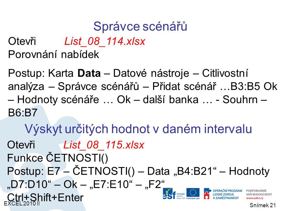OtevřiList_08_114.xlsx Porovnání nabídek Postup: Karta Data – Datové nástroje – Citlivostní analýza – Správce scénářů – Přidat scénář …B3:B5 Ok – Hodn