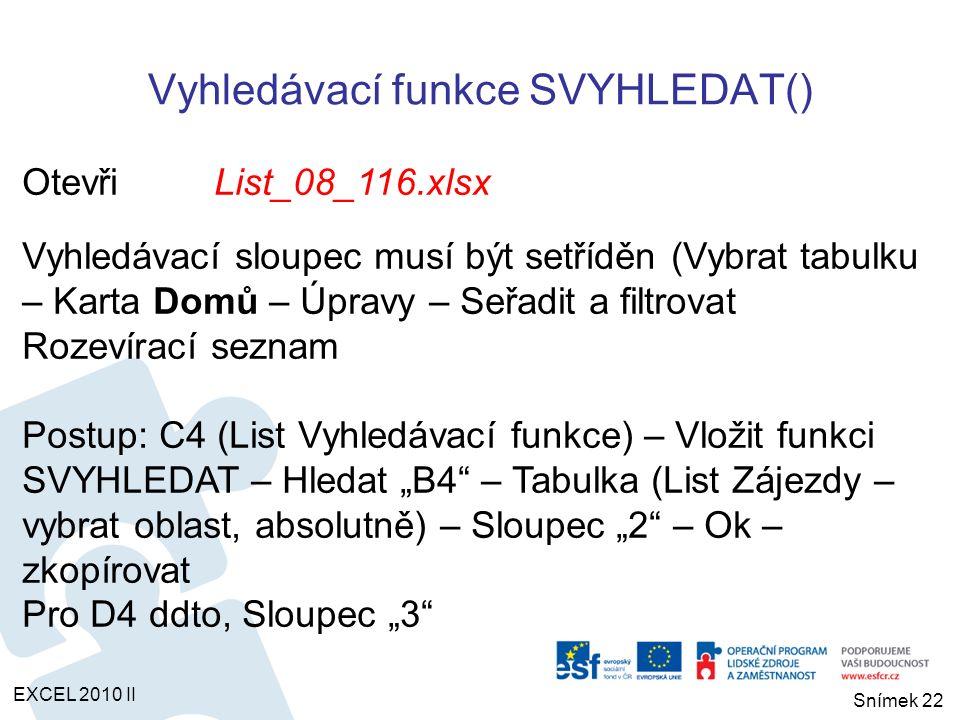 OtevřiList_08_116.xlsx Vyhledávací sloupec musí být setříděn (Vybrat tabulku – Karta Domů – Úpravy – Seřadit a filtrovat Rozevírací seznam Postup: C4
