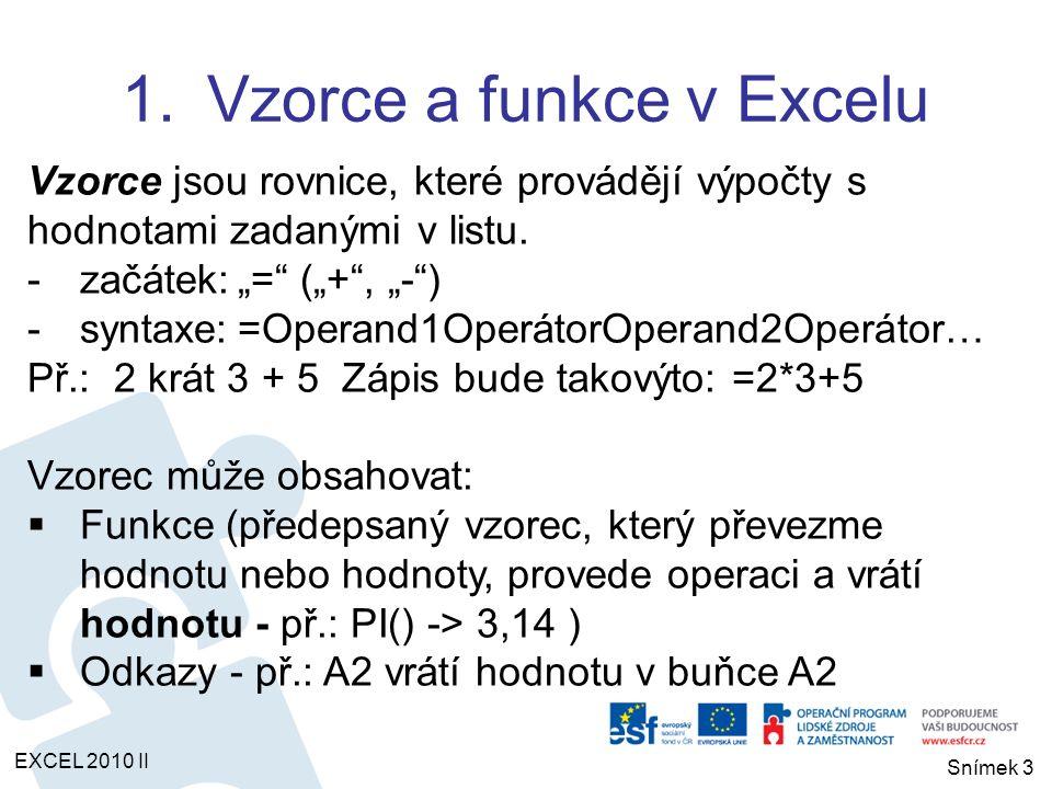 """1.Vzorce a funkce v Excelu EXCEL 2010 II Snímek 3 Vzorce jsou rovnice, které provádějí výpočty s hodnotami zadanými v listu. -začátek:""""="""" (""""+"""", """"-"""") -"""