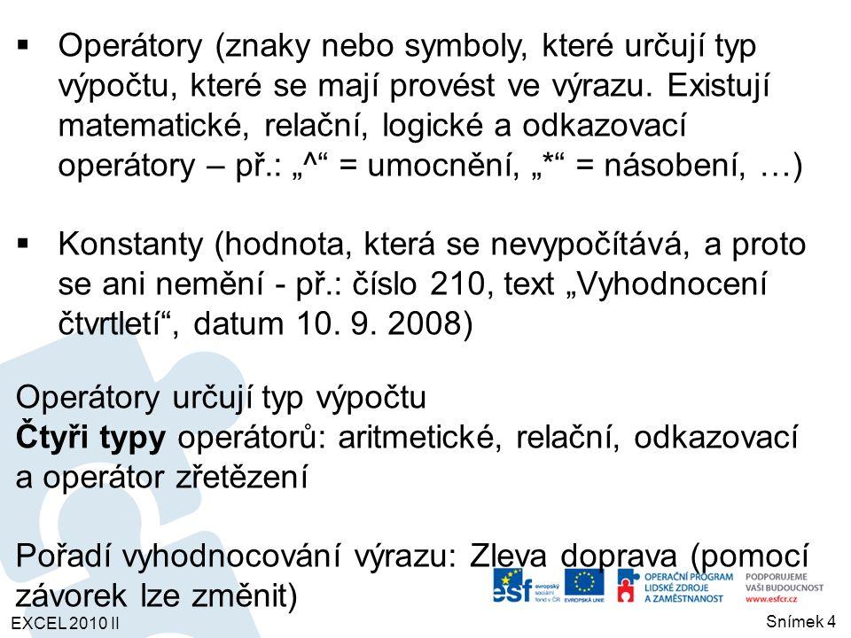  Operátory (znaky nebo symboly, které určují typ výpočtu, které se mají provést ve výrazu. Existují matematické, relační, logické a odkazovací operát