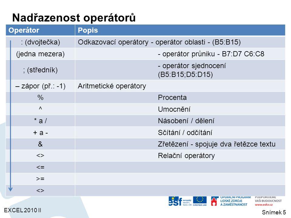 Operátor Popis : (dvojtečka)Odkazovací operátory - operátor oblasti - (B5:B15) (jedna mezera)- operátor průniku - B7:D7 C6:C8 ; (středník) - operátor