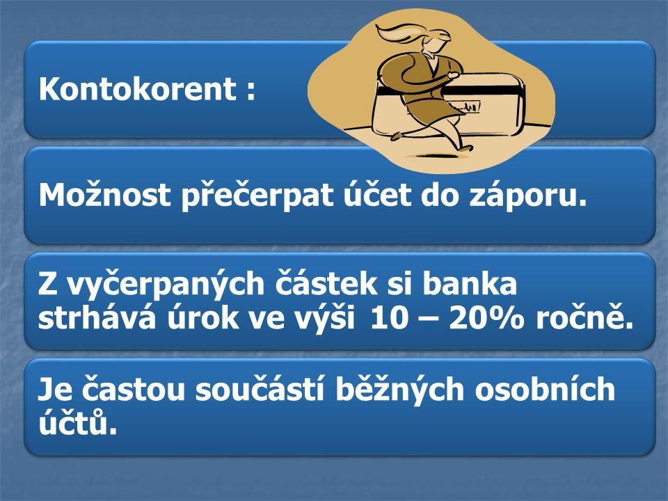 Kontokorent :Možnost přečerpat účet do záporu. Z vyčerpaných částek si banka strhává úrok ve výši 10 – 20% ročně. Je častou součástí běžných osobních