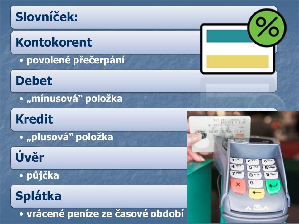 """Slovníček:Kontokorent povolené přečerpání Debet """"mínusová"""" položka Kredit """"plusová"""" položka Úvěr půjčka Splátka vrácené peníze ze časové období"""