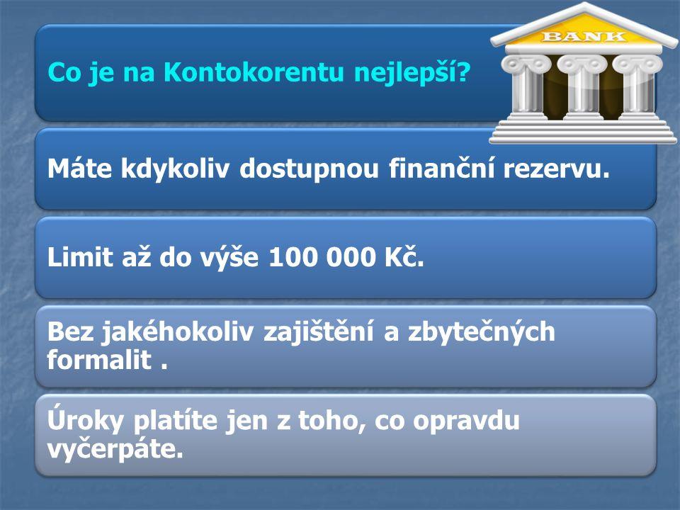 Co je na Kontokorentu nejlepší? Máte kdykoliv dostupnou finanční rezervu.Limit až do výše 100 000 Kč. Bez jakéhokoliv zajištění a zbytečných formalit.