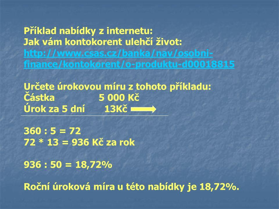 Příklad nabídky z internetu: Jak vám kontokorent ulehčí život: http://www.csas.cz/banka/nav/osobni- finance/kontokorent/o-produktu-d00018815 Určete úr