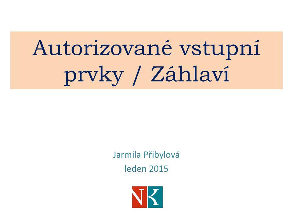 Autorizované vstupní prvky / Záhlaví Jarmila Přibylová leden 2015