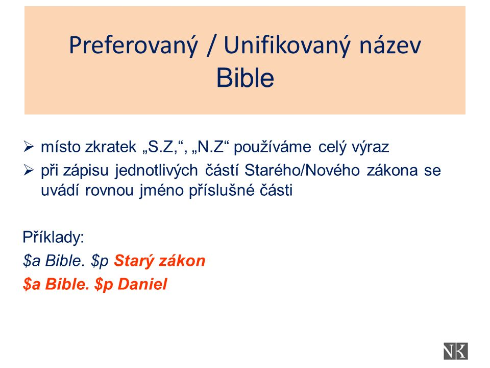 """Preferovaný / Unifikovaný název Bible  místo zkratek """"S.Z, , """"N.Z používáme celý výraz  při zápisu jednotlivých částí Starého/Nového zákona se uvádí rovnou jméno příslušné části Příklady: $a Bible."""