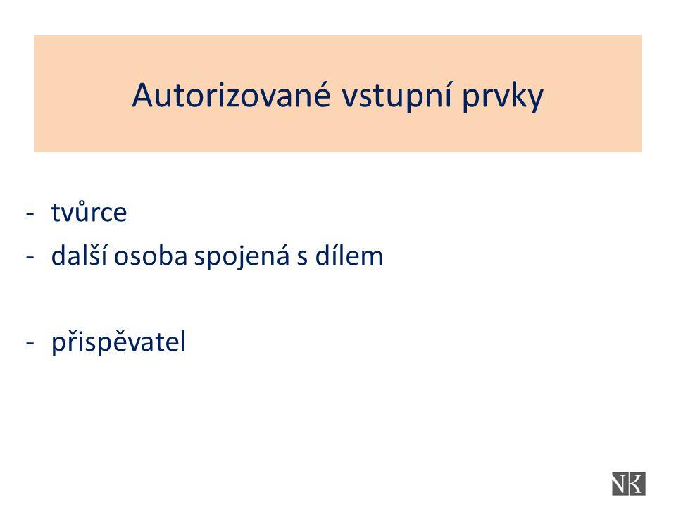 Autorizované vstupní prvky -tvůrce -další osoba spojená s dílem -přispěvatel